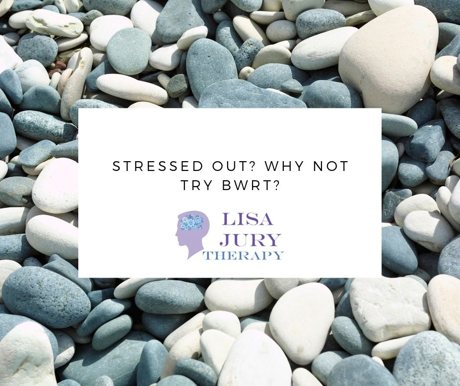 Stressed Out? Why Not Try BWRT?